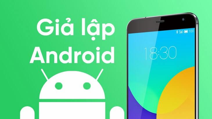 Tổng hợp phần mềm giả lập android trên PC nhanh và nhẹ nhất