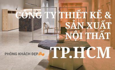 Giới thiệu công ty thiết kế nội thất uy tín TPHCM - Phòng Khách Đẹp