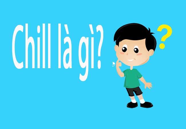 Chill là gì Giải nghĩa câu nói trào lưu chill trên Facebook
